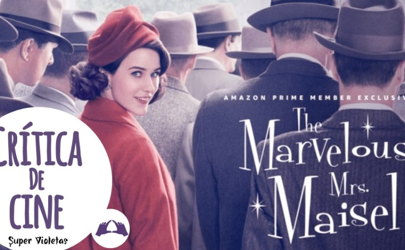 Crítica: The marvelous Mrs. Maisel – @SuperVioletas